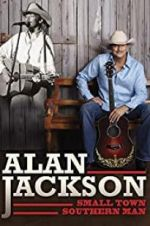 Watch Alan Jackson: Small Town Southern Man Projectfreetv