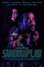 Watch Shadowplay Online Projectfreetv