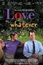Watch Love or Whatever Online Projectfreetv