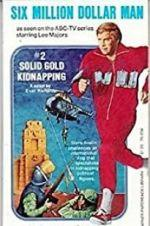 Watch The Six Million Dollar Man: The Solid Gold Kidnapping Online Projectfreetv