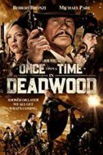 Watch Once Upon a Time in Deadwood Online Projectfreetv