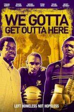 Watch We Gotta Get Out of Here Online Projectfreetv