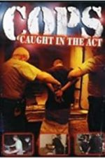 Watch COPS: Caught in the Act Online Projectfreetv